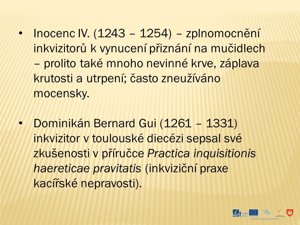 Inocenc IV. (1243 – 1254) – zplnomocnění inkvizitorů k vynucení přiznání na mučidlech – prolito také mnoho nevinné krve, záplava krutosti a utrpení; č