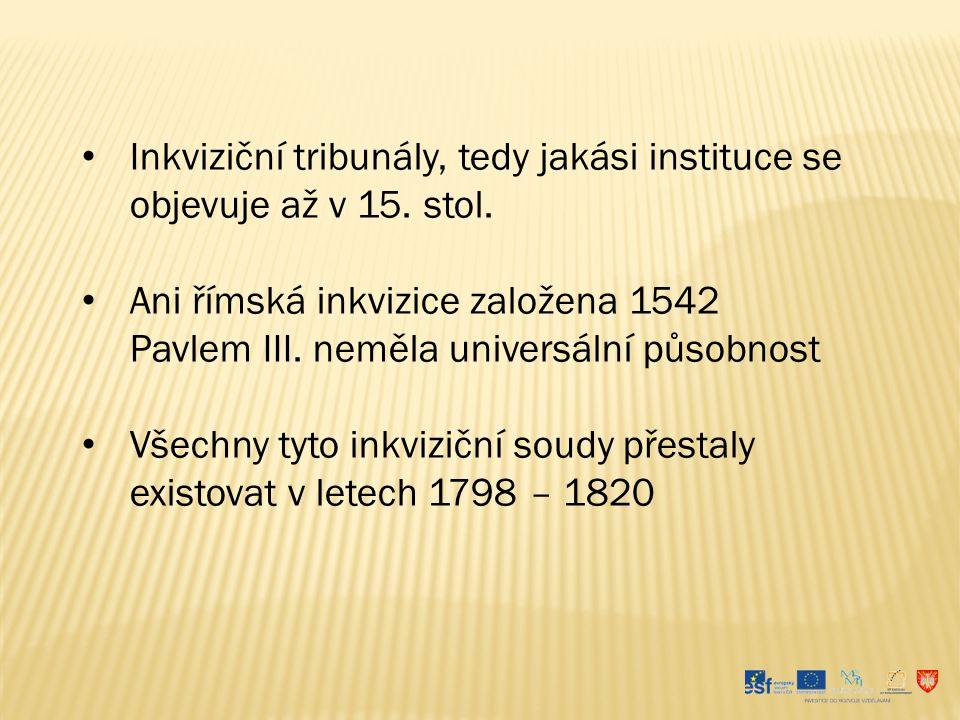Inkviziční tribunály, tedy jakási instituce se objevuje až v 15. stol. Ani římská inkvizice založena 1542 Pavlem III. neměla universální působnost Vše