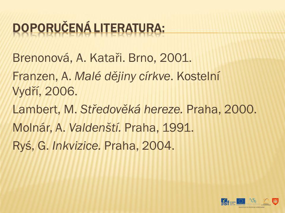 Brenonová, A. Kataři. Brno, 2001. Franzen, A. Malé dějiny církve. Kostelní Vydří, 2006. Lambert, M. Středověká hereze. Praha, 2000. Molnár, A. Valdenš