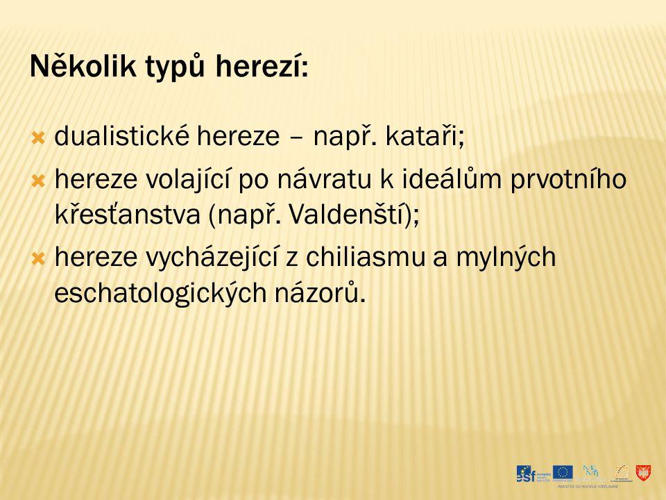 Několik typů herezí:  dualistické hereze – např. kataři;  hereze volající po návratu k ideálům prvotního křesťanstva (např. Valdenští);  hereze vyc