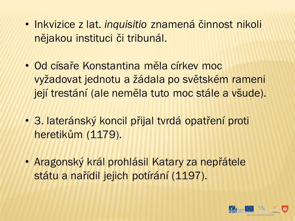 Inkvizice z lat. inquisitio znamená činnost nikoli nějakou instituci či tribunál. Od císaře Konstantina měla církev moc vyžadovat jednotu a žádala po