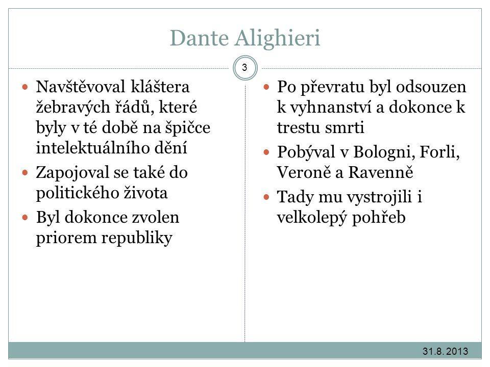 Dante Alighieri 31.8. 2013 3 Navštěvoval kláštera žebravých řádů, které byly v té době na špičce intelektuálního dění Zapojoval se také do politického