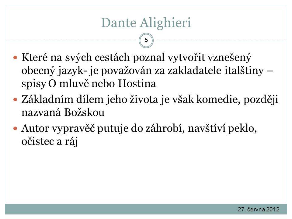 Dante Alighieri 27. června 2012 5 Které na svých cestách poznal vytvořit vznešený obecný jazyk- je považován za zakladatele italštiny – spisy O mluvě