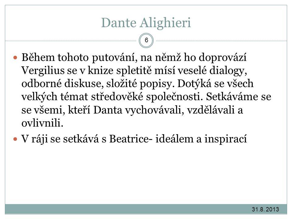 Dante Alighieri 31.8. 2013 6 Během tohoto putování, na němž ho doprovází Vergilius se v knize spletitě mísí veselé dialogy, odborné diskuse, složité p