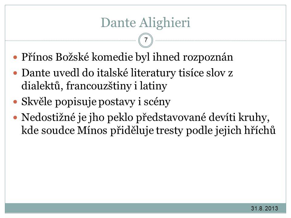 Dante Alighieri 31.8. 2013 7 Přínos Božské komedie byl ihned rozpoznán Dante uvedl do italské literatury tisíce slov z dialektů, francouzštiny i latin