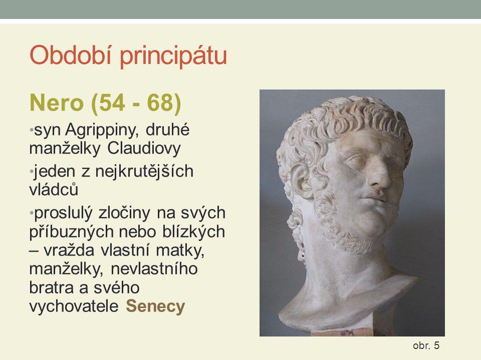Období principátu Nero (54 - 68) syn Agrippiny, druhé manželky Claudiovy jeden z nejkrutějších vládců proslulý zločiny na svých příbuzných nebo blízký