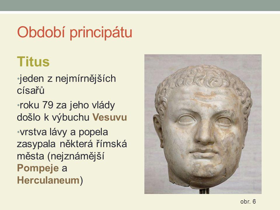 Období principátu Titus jeden z nejmírnějších císařů roku 79 za jeho vlády došlo k výbuchu Vesuvu vrstva lávy a popela zasypala některá římská města (