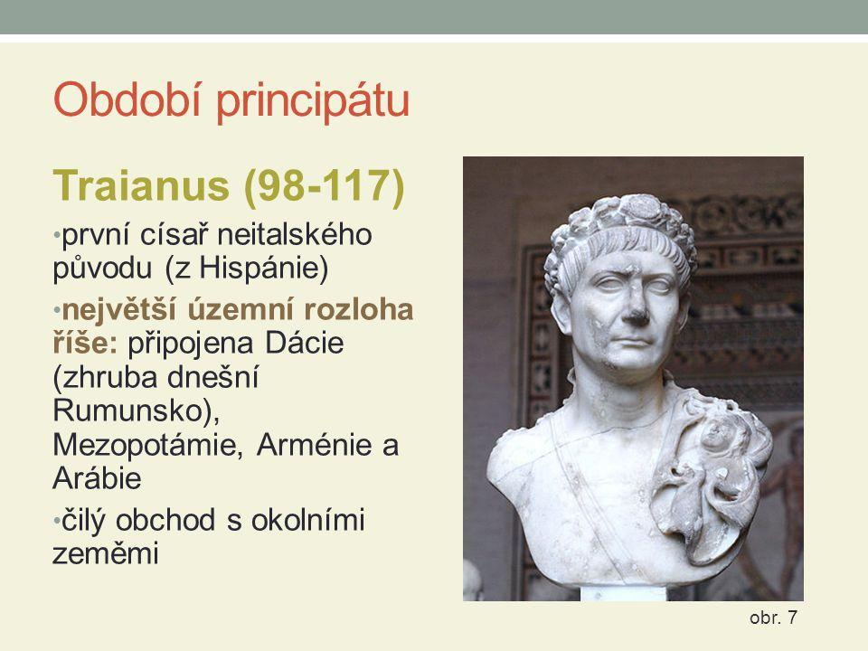 Období principátu Traianus (98-117) první císař neitalského původu (z Hispánie) největší územní rozloha říše: připojena Dácie (zhruba dnešní Rumunsko)