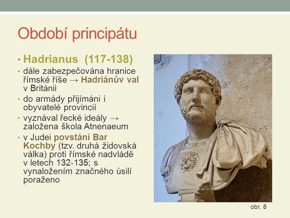 Období principátu Hadrianus (117-138) dále zabezpečována hranice římské říše → Hadriánův val v Británii do armády přijímáni i obyvatelé provincií vyzn