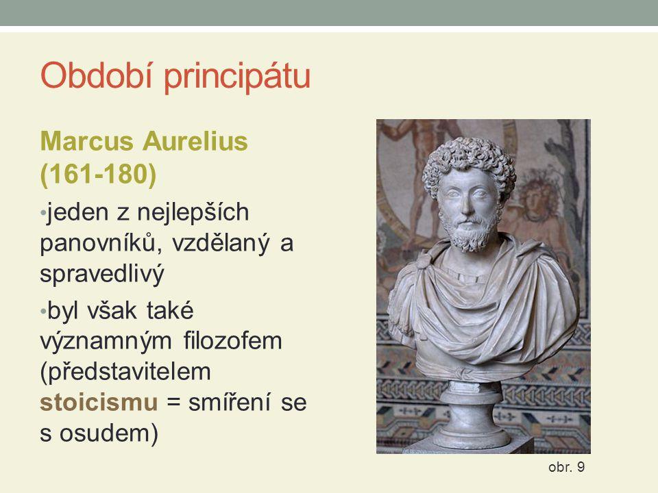 Období principátu Marcus Aurelius (161-180) jeden z nejlepších panovníků, vzdělaný a spravedlivý byl však také významným filozofem (představitelem sto