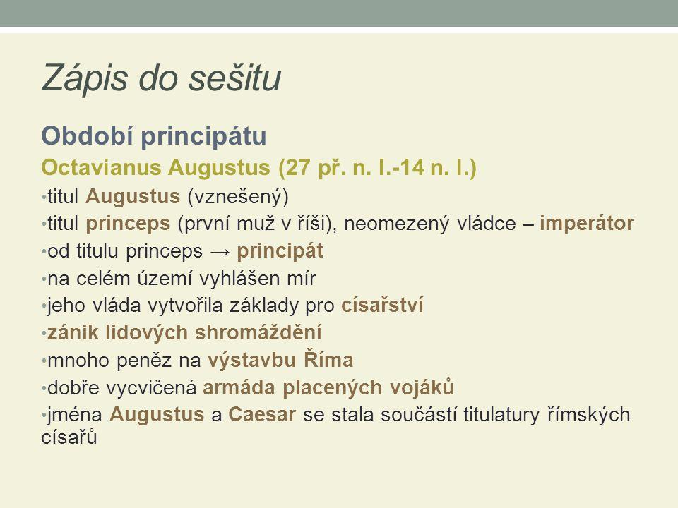 Zápis do sešitu Období principátu Octavianus Augustus (27 př. n. l.-14 n. l.) titul Augustus (vznešený) titul princeps (první muž v říši), neomezený v