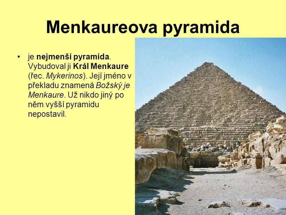 Menkaureova pyramida je nejmenší pyramida. Vybudoval ji Král Menkaure (řec. Mykerinos). Její jméno v překladu znamená Božský je Menkaure. Už nikdo jin