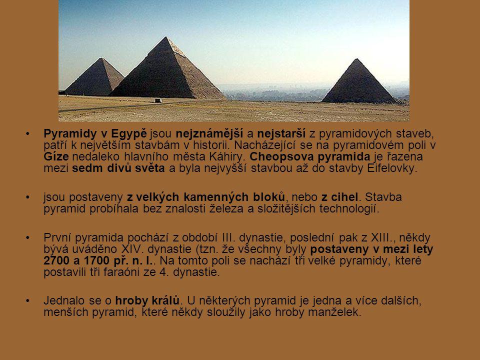 Pyramidy v Egypě jsou nejznámější a nejstarší z pyramidových staveb, patří k největším stavbám v historii. Nacházející se na pyramidovém poli v Gíze n