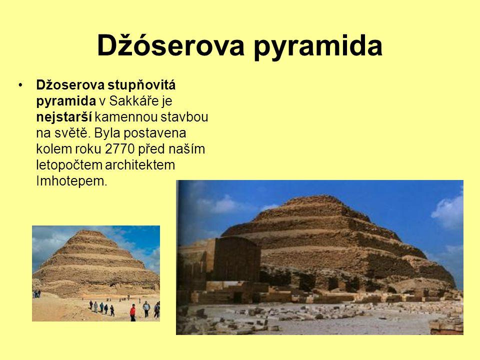 Džóserova pyramida Džoserova stupňovitá pyramida v Sakkáře je nejstarší kamennou stavbou na světě. Byla postavena kolem roku 2770 před naším letopočte