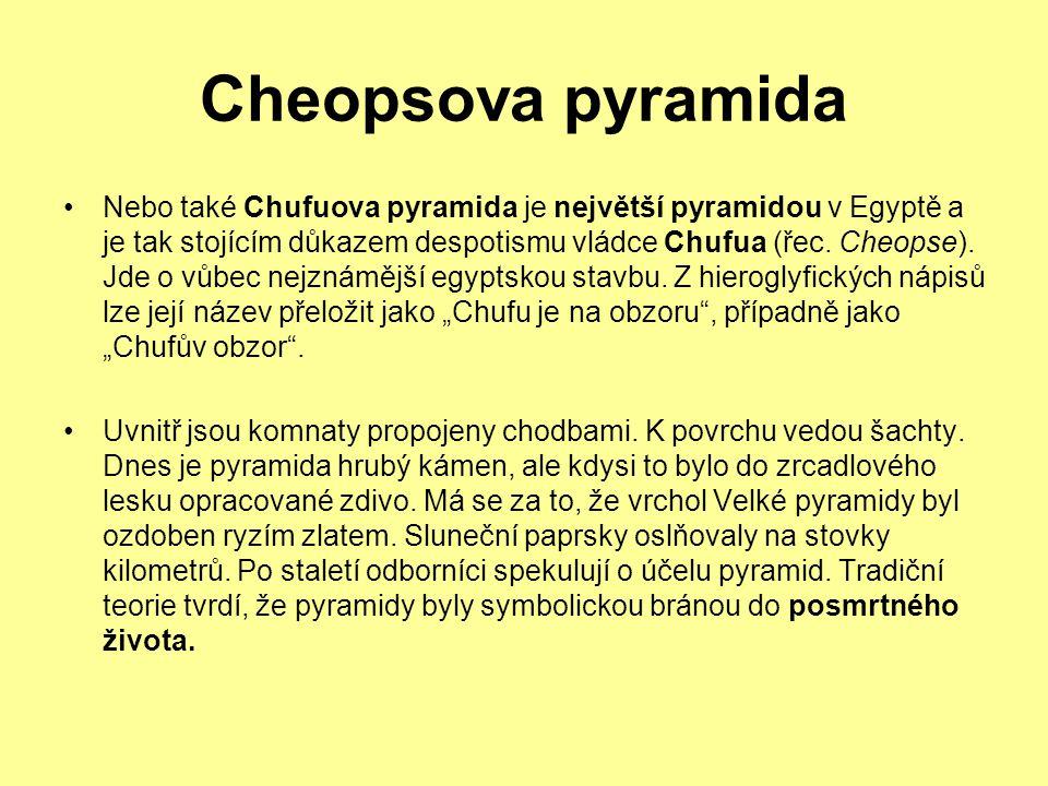 Cheopsova pyramida Nebo také Chufuova pyramida je největší pyramidou v Egyptě a je tak stojícím důkazem despotismu vládce Chufua (řec. Cheopse). Jde o