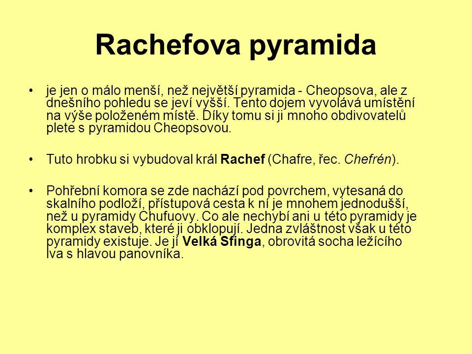 Rachefova pyramida je jen o málo menší, než největší pyramida - Cheopsova, ale z dnešního pohledu se jeví vyšší. Tento dojem vyvolává umístění na výše