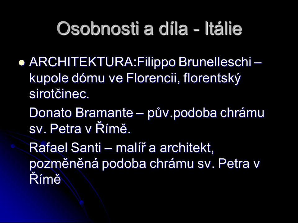 Osobnosti a díla - Itálie ARCHITEKTURA:Filippo Brunelleschi – kupole dómu ve Florencii, florentský sirotčinec. ARCHITEKTURA:Filippo Brunelleschi – kup
