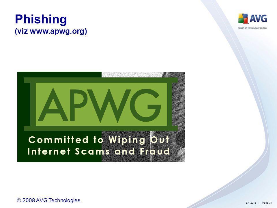 © 2008 AVG Technologies. 3.4.2015| Page 31 Phishing (viz www.apwg.org)