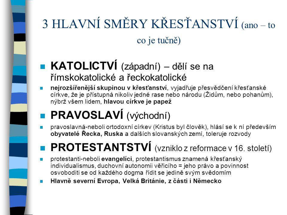 3 HLAVNÍ SMĚRY KŘESŤANSTVÍ (ano – to co je tučně) n KATOLICTVÍ (západní) – dělí se na římskokatolické a řeckokatolické n nejrozšířenější skupinou v kř