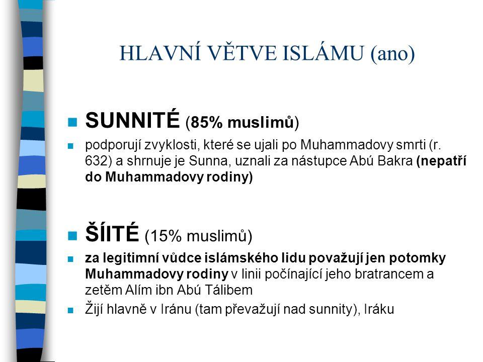 HLAVNÍ VĚTVE ISLÁMU (ano) n SUNNITÉ (85% muslimů) n podporují zvyklosti, které se ujali po Muhammadovy smrti (r. 632) a shrnuje je Sunna, uznali za ná