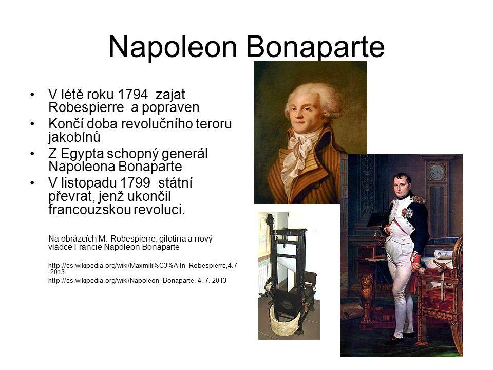 Napoleon Bonaparte V létě roku 1794 zajat Robespierre a popraven Končí doba revolučního teroru jakobínů Z Egypta schopný generál Napoleona Bonaparte V