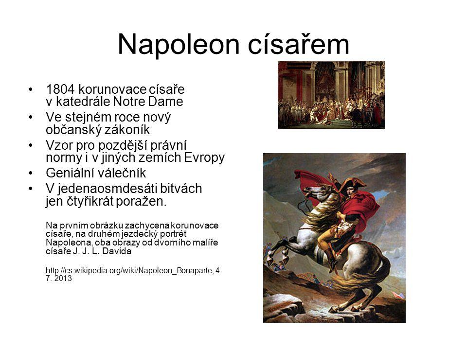 Napoleon císařem 1804 korunovace císaře v katedrále Notre Dame Ve stejném roce nový občanský zákoník Vzor pro pozdější právní normy i v jiných zemích