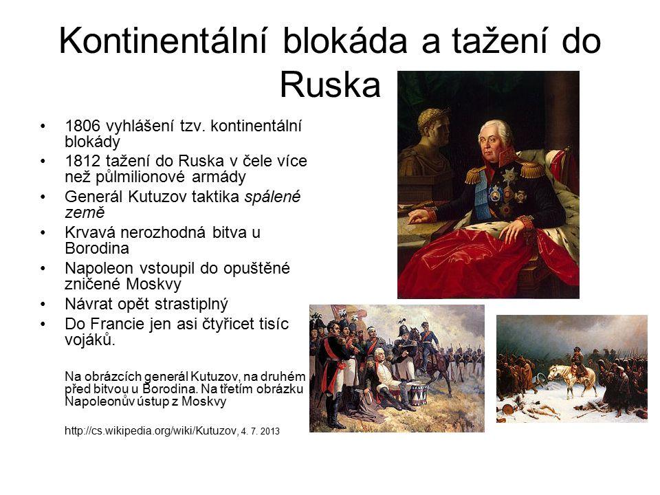Kontinentální blokáda a tažení do Ruska 1806 vyhlášení tzv. kontinentální blokády 1812 tažení do Ruska v čele více než půlmilionové armády Generál Kut