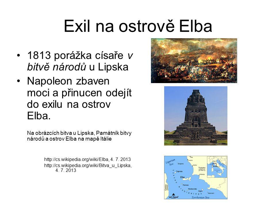 Exil na ostrově Elba 1813 porážka císaře v bitvě národů u Lipska Napoleon zbaven moci a přinucen odejít do exilu na ostrov Elba. Na obrázcích bitva u