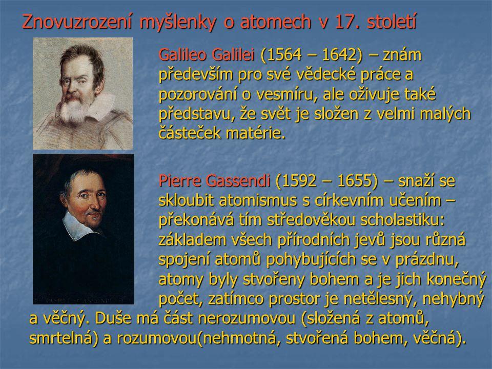"""Filosofické úvahy přecházejí ve vědu Robert Boyle (1627 -1691) – buduje základy chemie na principu spojování dále nedělitelných korpuskulí – zároveň ovšem epikureismus považuje za """"odpornou atomistiku popírající božský princip v přírodě."""