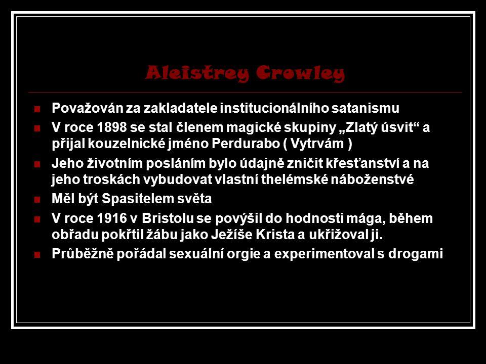 """Aleistrey Crowley Považován za zakladatele institucionálního satanismu V roce 1898 se stal členem magické skupiny """"Zlatý úsvit"""" a přijal kouzelnické j"""