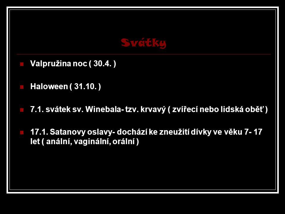 Svátky Valpružina noc ( 30.4. ) Haloween ( 31.10. ) 7.1. svátek sv. Winebala- tzv. krvavý ( zvířecí nebo lidská oběť ) 17.1. Satanovy oslavy- dochází