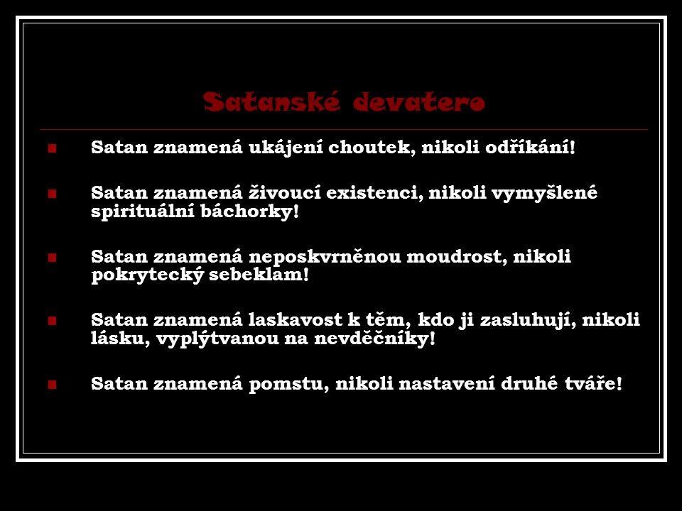 Satanské devatero Satan znamená ukájení choutek, nikoli odříkání! Satan znamená živoucí existenci, nikoli vymyšlené spirituální báchorky! Satan znamen