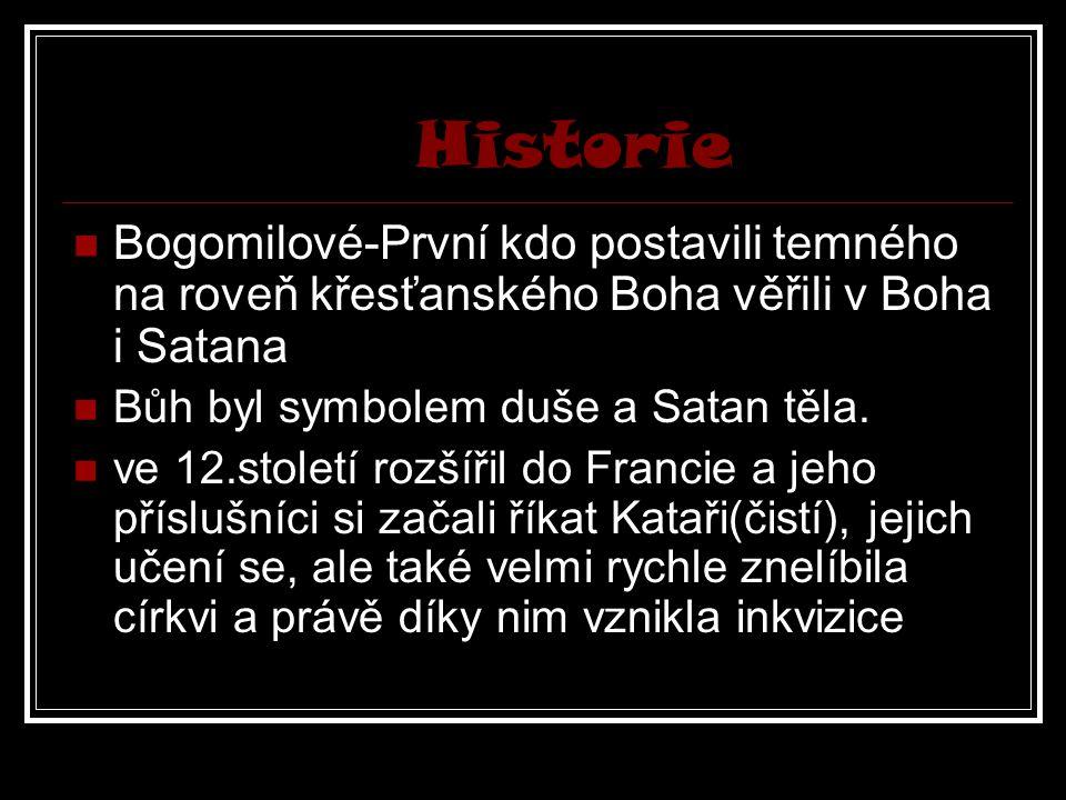 Historie Bogomilové-První kdo postavili temného na roveň křesťanského Boha věřili v Boha i Satana Bůh byl symbolem duše a Satan těla. ve 12.století ro