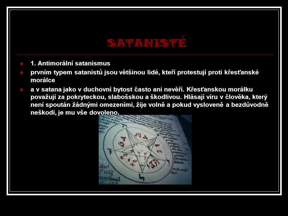 SATANISTÉ 1. Antimorální satanismus prvním typem satanistů jsou většinou lidé, kteří protestují proti křesťanské morálce a v satana jako v duchovní by