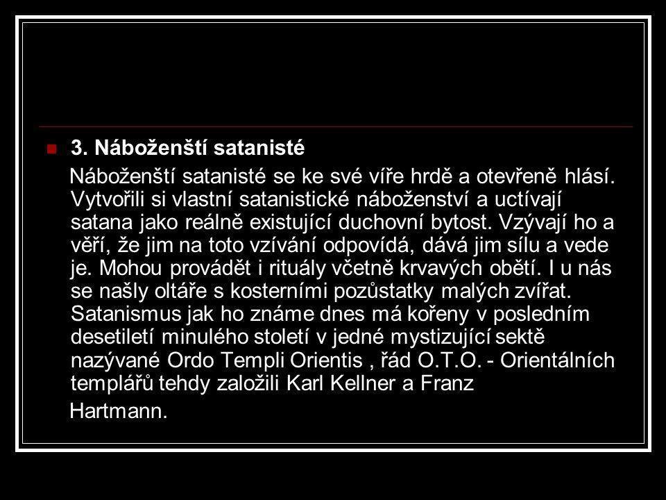 3. Náboženští satanisté Náboženští satanisté se ke své víře hrdě a otevřeně hlásí. Vytvořili si vlastní satanistické náboženství a uctívají satana jak