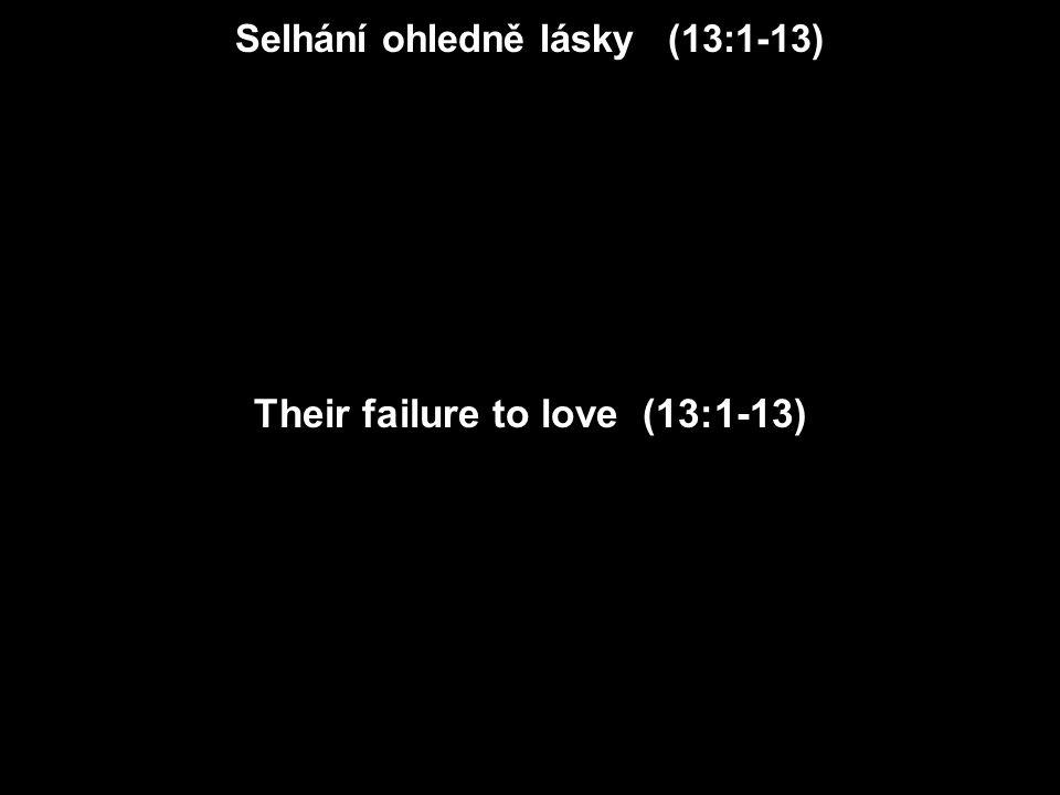 Selhání ohledně lásky (13:1-13) Their failure to love (13:1-13)