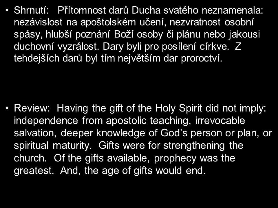 Shrnutí: Přítomnost darů Ducha svatého neznamenala: nezávislost na apoštolském učení, nezvratnost osobní spásy, hlubší poznání Boží osoby či plánu neb