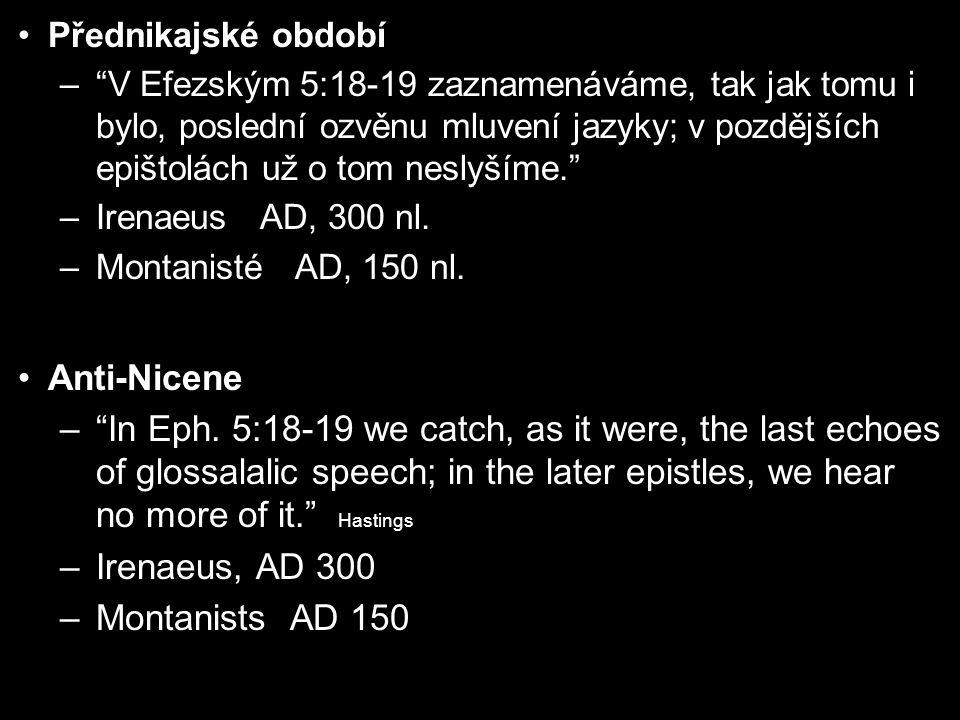 Přednikajské období – V Efezským 5:18-19 zaznamenáváme, tak jak tomu i bylo, poslední ozvěnu mluvení jazyky; v pozdějších epištolách už o tom neslyšíme. –Irenaeus AD, 300 nl.