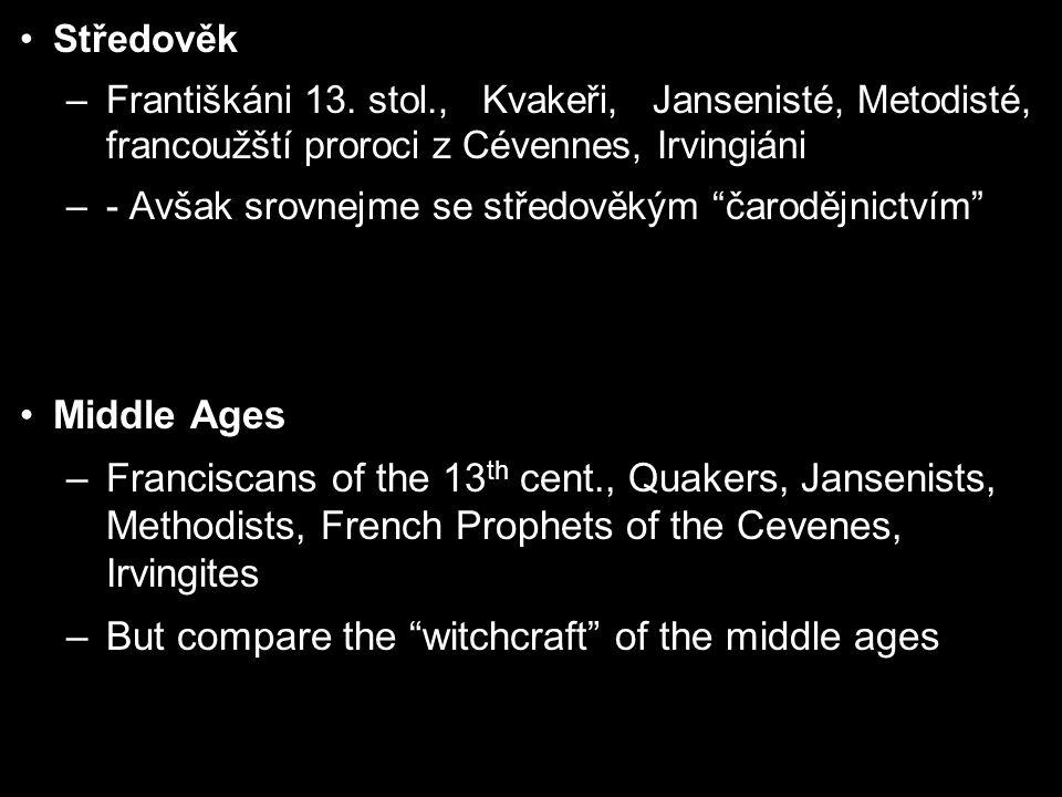 """Středověk –Františkáni 13. stol., Kvakeři, Jansenisté, Metodisté, francoužští proroci z Cévennes, Irvingiáni –- Avšak srovnejme se středověkým """"čarodě"""