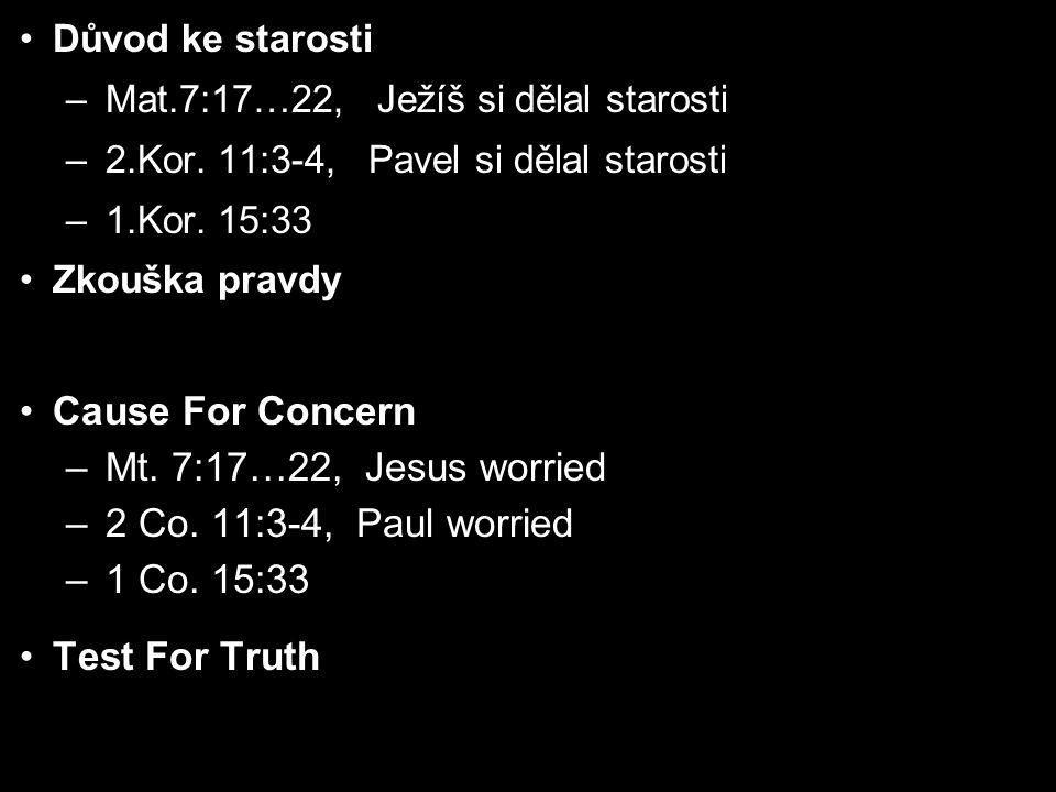 Důvod ke starosti –Mat.7:17…22, Ježíš si dělal starosti –2.Kor. 11:3-4, Pavel si dělal starosti –1.Kor. 15:33 Zkouška pravdy Cause For Concern –Mt. 7: