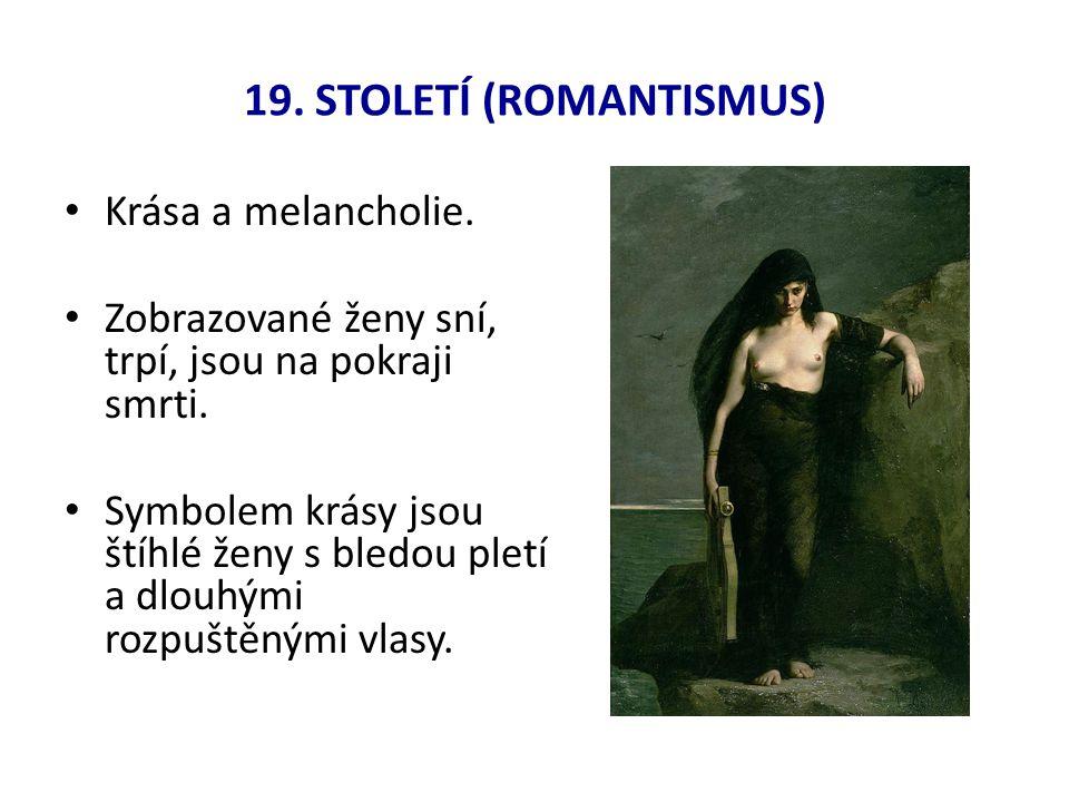19.STOLETÍ (ROMANTISMUS) Krása a melancholie. Zobrazované ženy sní, trpí, jsou na pokraji smrti.