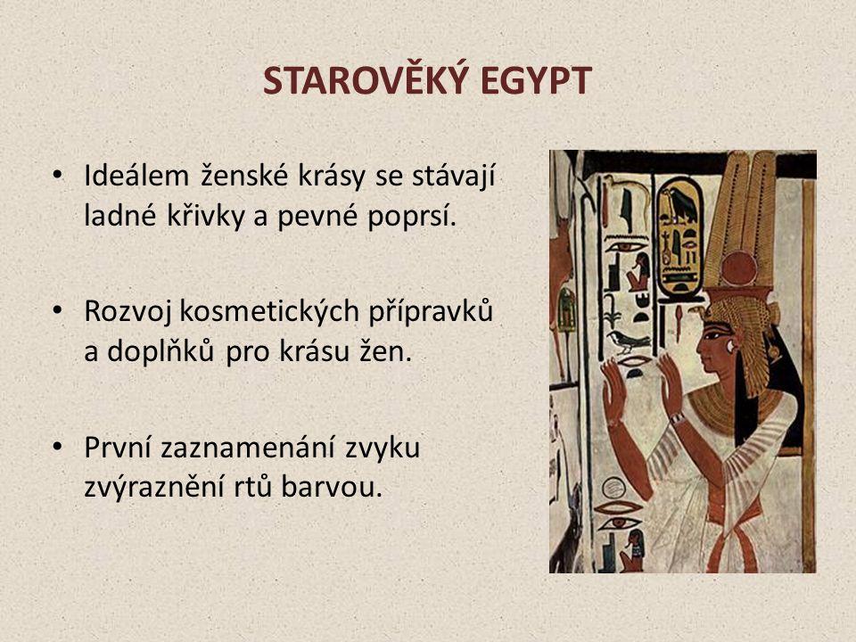 STAROVĚKÝ EGYPT Ideálem ženské krásy se stávají ladné křivky a pevné poprsí.