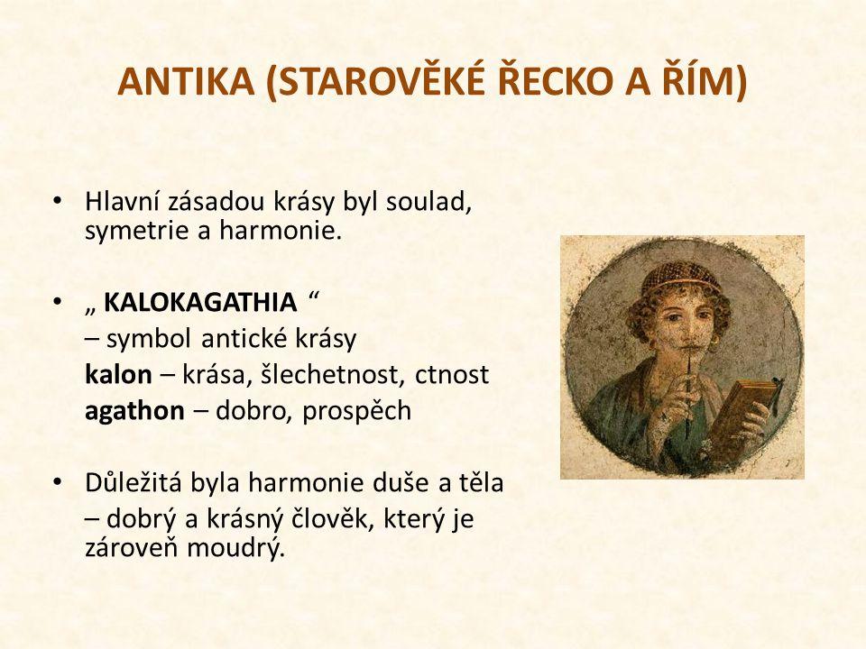 ANTIKA (STAROVĚKÉ ŘECKO A ŘÍM) Hlavní zásadou krásy byl soulad, symetrie a harmonie.