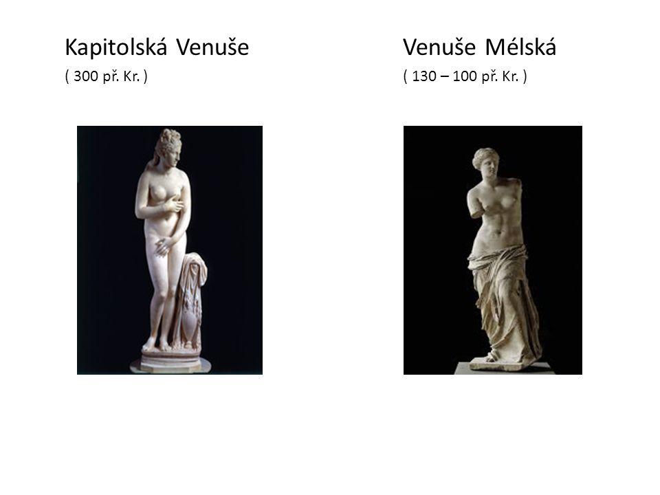 Kapitolská VenušeVenuše Mélská ( 300 př. Kr. )( 130 – 100 př. Kr. )