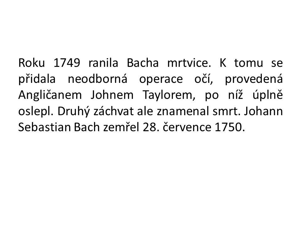 Roku 1749 ranila Bacha mrtvice.