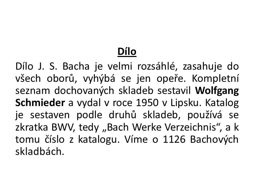 Dílo Dílo J. S. Bacha je velmi rozsáhlé, zasahuje do všech oborů, vyhýbá se jen opeře.
