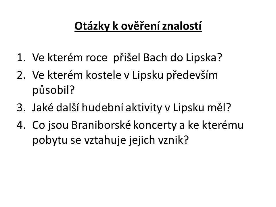 Otázky k ověření znalostí 1.Ve kterém roce přišel Bach do Lipska.
