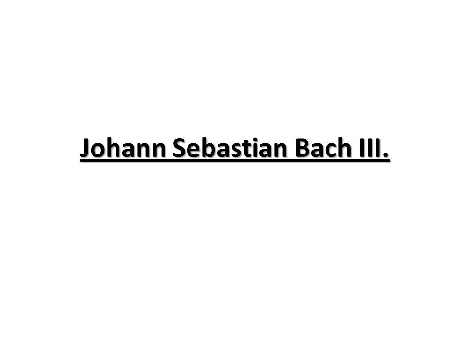 Johann Sebastian Bach III.