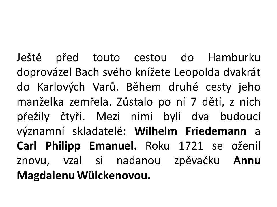 Ještě před touto cestou do Hamburku doprovázel Bach svého knížete Leopolda dvakrát do Karlových Varů.