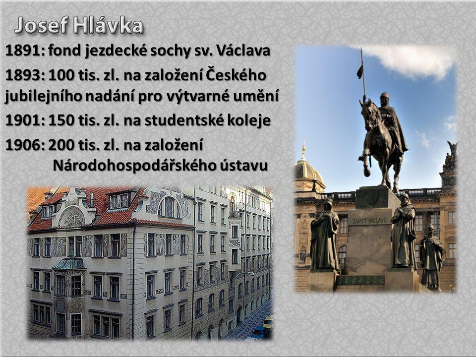1891: fond jezdecké sochy sv.Václava 1893: 100 tis.